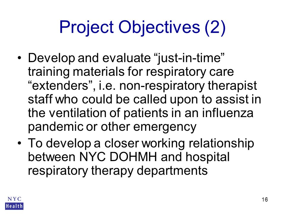 16 Project Objectives (2) Develop and evaluate just-in-time training materials for respiratory care extenders , i.e.