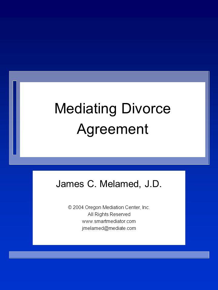 Mediating Divorce Agreement James C. Melamed, J.D.