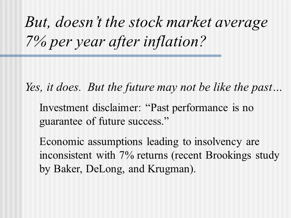 But, doesn't the stock market average 7% per year after inflation.