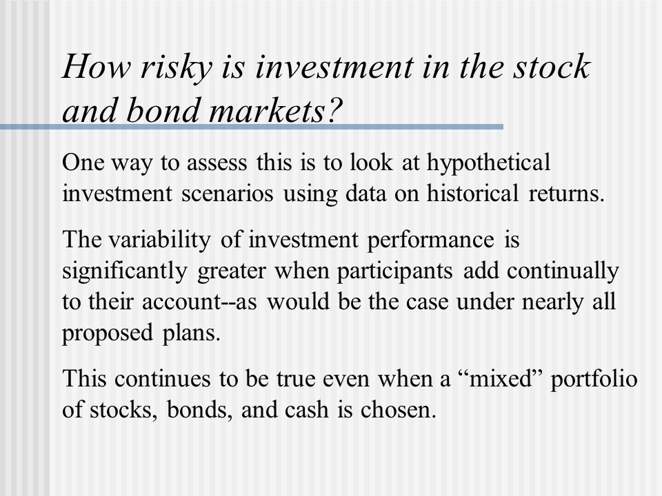 How risky is investment in the stock and bond markets.