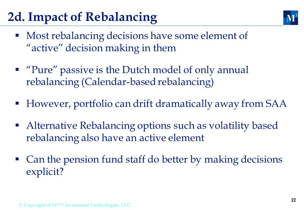 """22 © Copyright of M cube Investment Technologies, LLC 2d. Impact of Rebalancing  Most rebalancing decisions have some element of """"active"""" decision ma"""