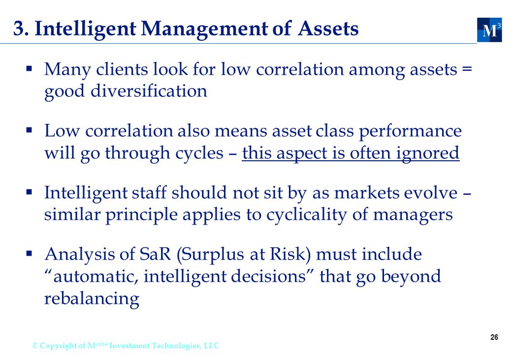 26 © Copyright of M cube Investment Technologies, LLC 3. Intelligent Management of Assets  Many clients look for low correlation among assets = good