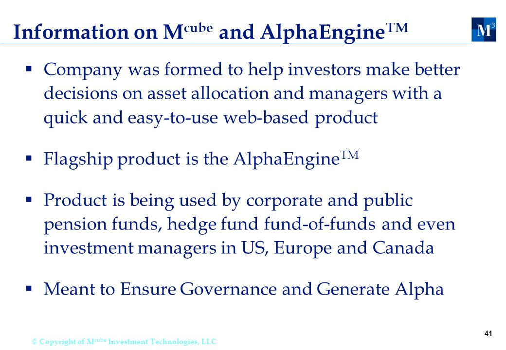 41 © Copyright of M cube Investment Technologies, LLC Information on M cube and AlphaEngine TM  Company was formed to help investors make better deci
