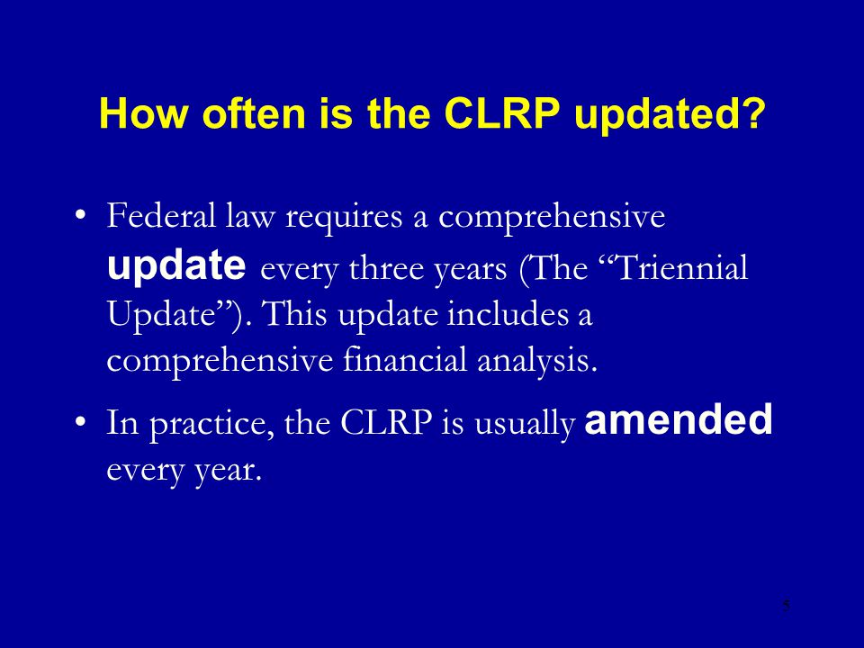 5 How often is the CLRP updated.