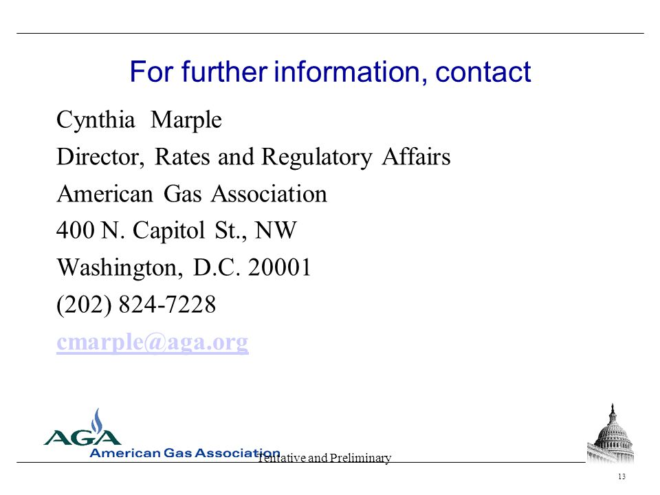 Tentative and Preliminary For further information, contact Cynthia Marple Director, Rates and Regulatory Affairs American Gas Association 400 N. Capit