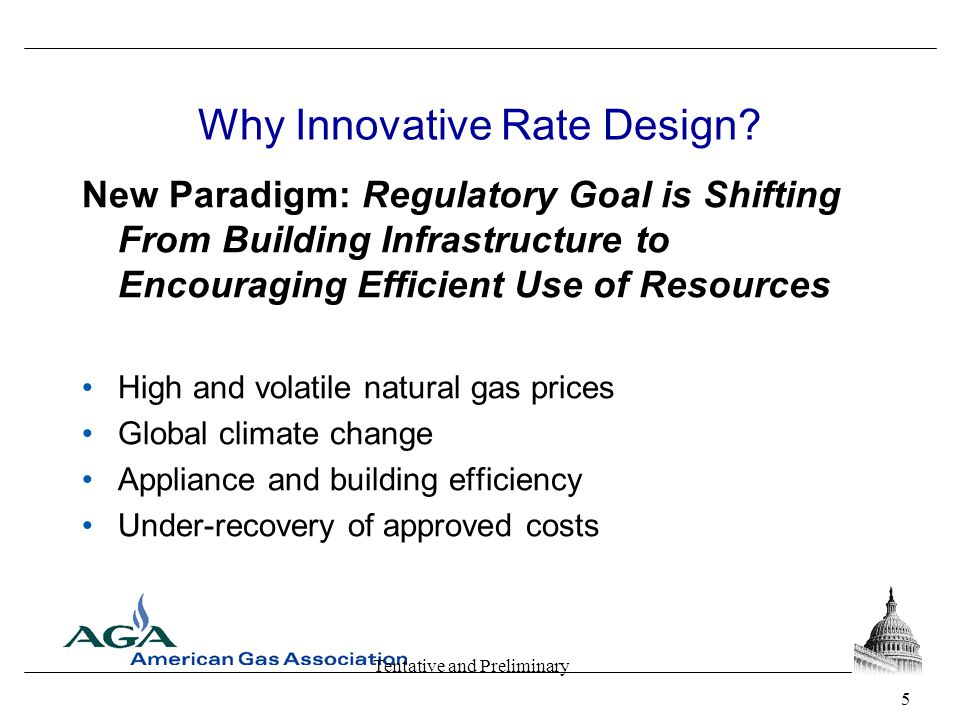 Tentative and Preliminary Why Innovative Rate Design? New Paradigm: Regulatory Goal is Shifting From Building Infrastructure to Encouraging Efficient