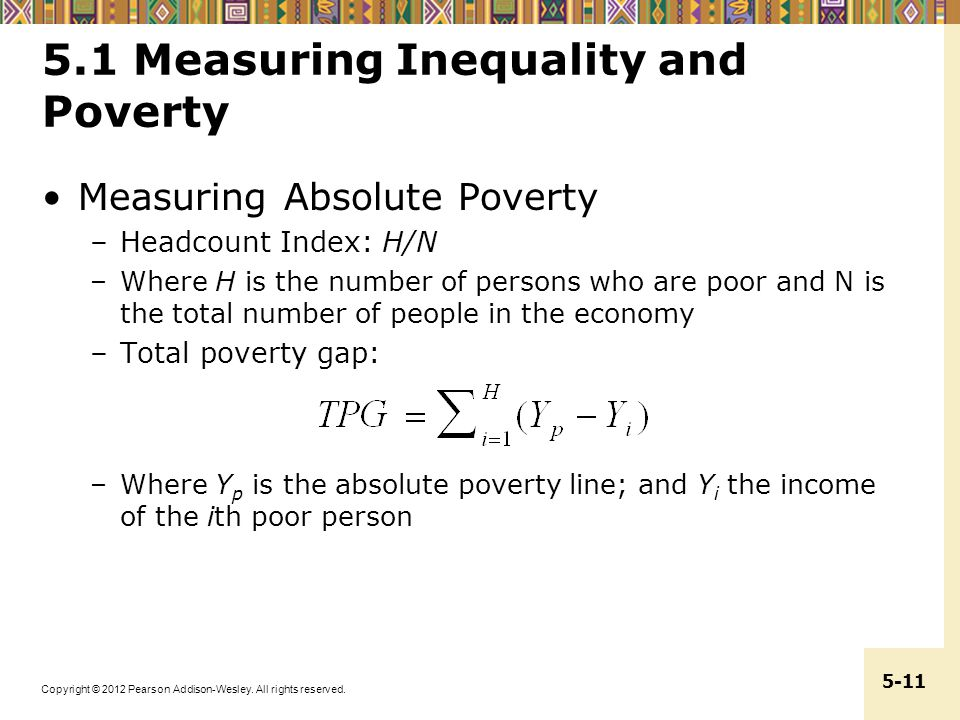 Copyright © 2012 Pearson Addison-Wesley. All rights reserved. 5-11 5.1 Measuring Inequality and Poverty Measuring Absolute Poverty –Headcount Index: H
