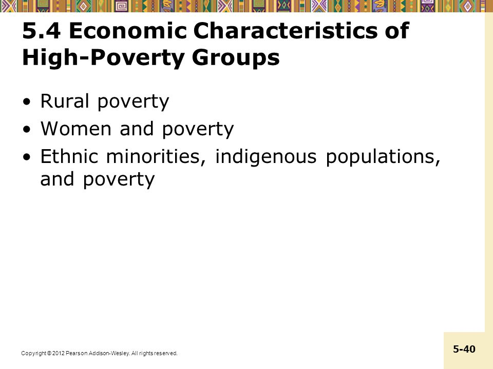 Copyright © 2012 Pearson Addison-Wesley. All rights reserved. 5-40 5.4 Economic Characteristics of High-Poverty Groups Rural poverty Women and poverty