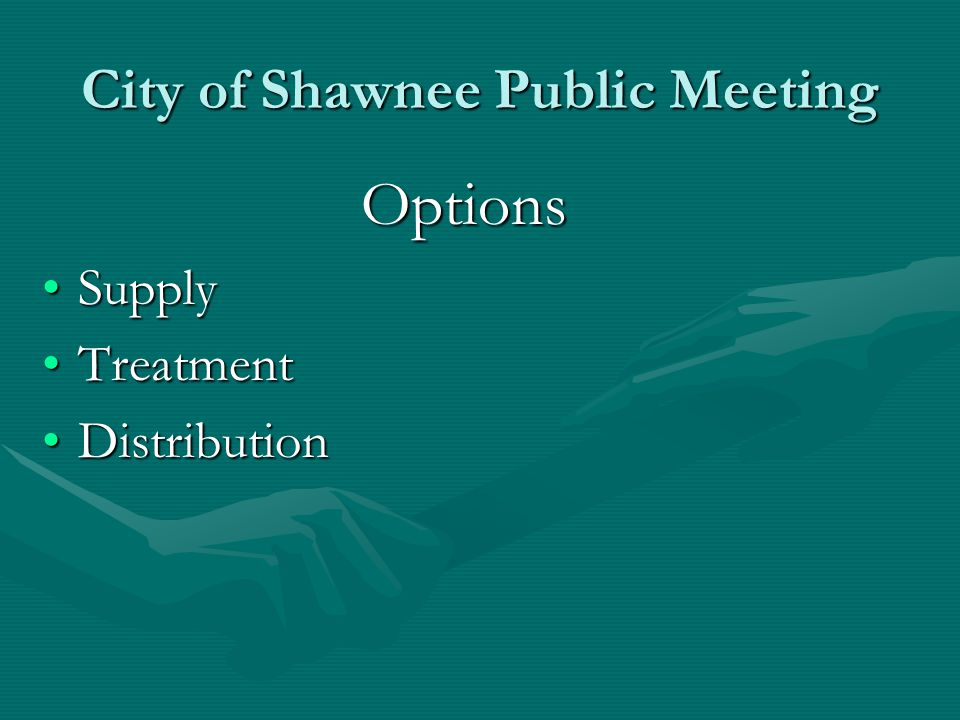 City of Shawnee Public Meeting Options SupplySupply TreatmentTreatment DistributionDistribution