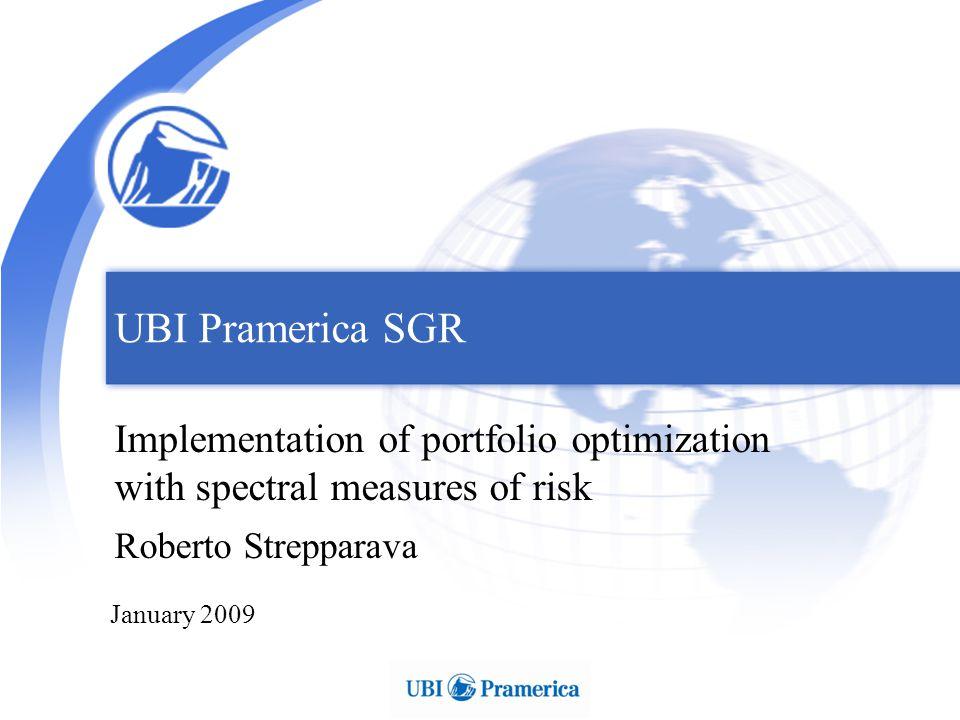 UBI Pramerica SGR Implementation of portfolio optimization with spectral measures of risk Roberto Strepparava January 2009