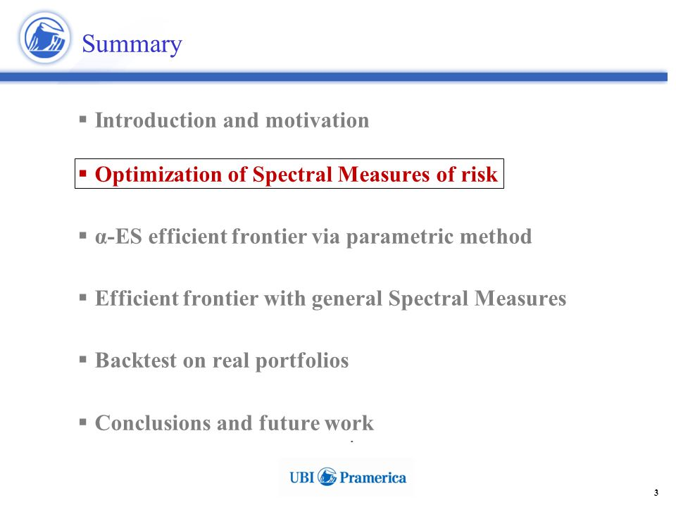 4 Optimization of Spectral Measures of Risk  Coherent Risk Measures (CRM) if for all X,Y portfolio's P&L r.v.'s  Subadditivity related to the risk diversification principle .