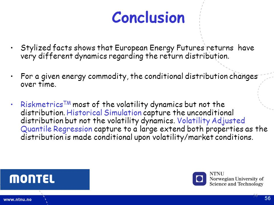 56 Conclusion 56 Stylized facts shows that European Energy Futures returns have very different dynamics regarding the return distribution.