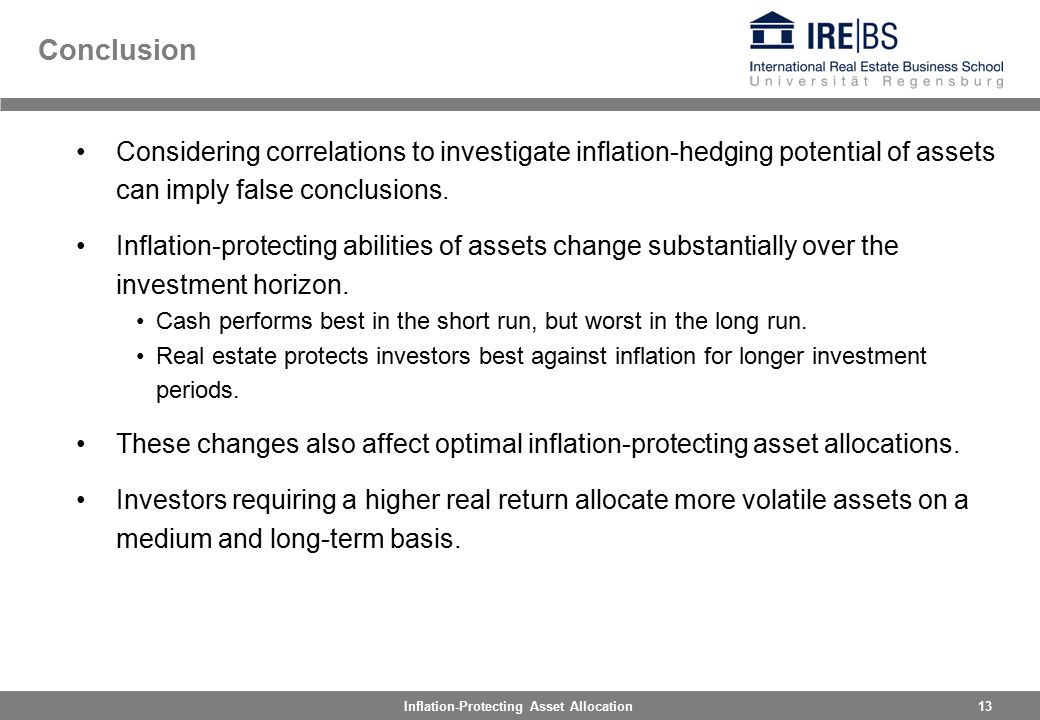 13Inflation-Protecting Asset Allocation Conclusion Considering correlations to investigate inflation-hedging potential of assets can imply false conclusions.
