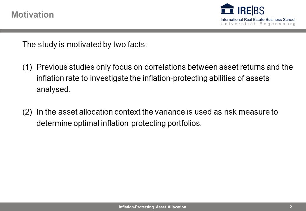 2Inflation-Protecting Asset Allocation Motivation The study is motivated by two facts: (1)Previous studies only focus on correlations between asset returns and the inflation rate to investigate the inflation-protecting abilities of assets analysed.