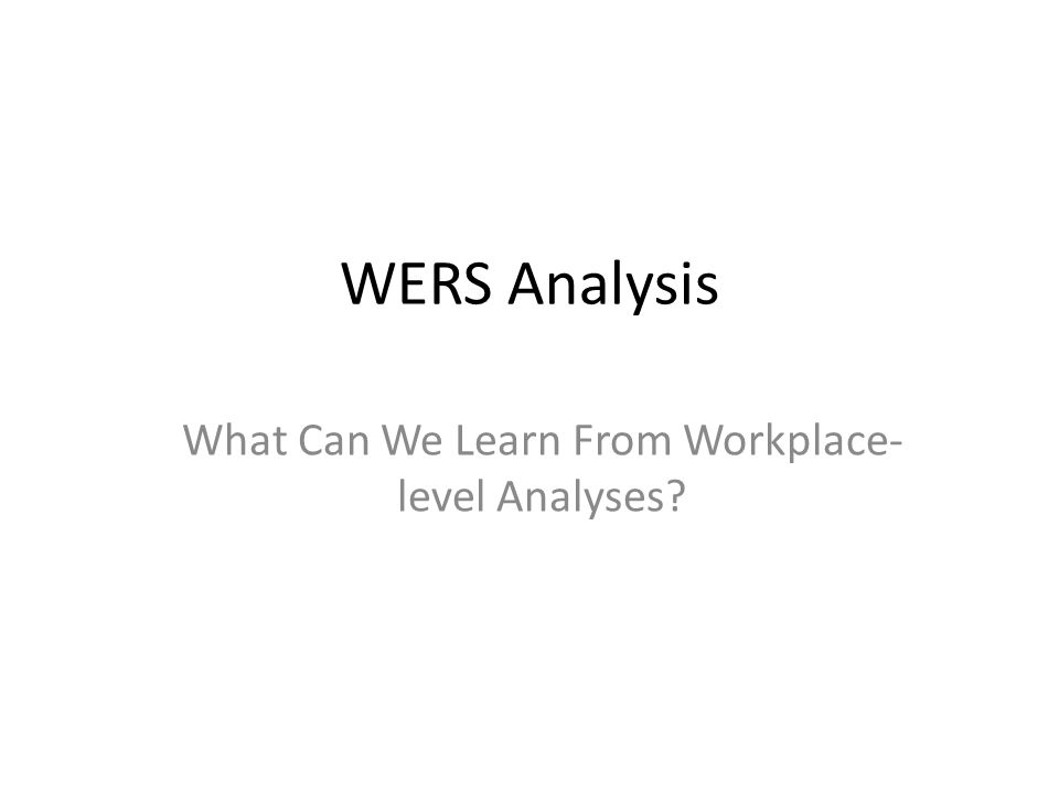WERS Analysis What Can We Learn From Workplace- level Analyses