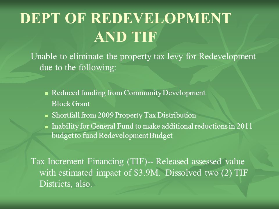 DEPT OF REDEVELOPMENT AND TIF Unable to eliminate the property tax levy for Redevelopment due to the following: Reduced funding from Community Develop