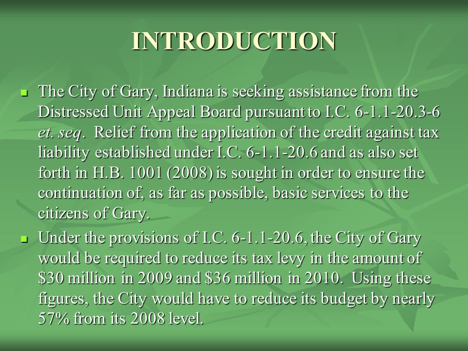 INTRODUCTION The City of Gary, Indiana is seeking assistance from the Distressed Unit Appeal Board pursuant to I.C.