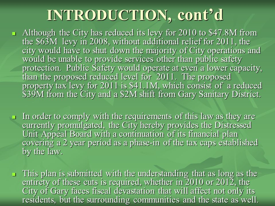 INTRODUCTION, cont'd Although the City has reduced its levy for 2010 to $47.8M from the $63M levy in 2008, without additional relief for 2011, the city would have to shut down the majority of City operations and would be unable to provide services other than public safety protection.