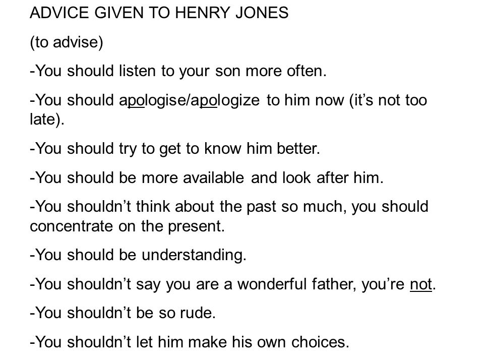 ADVICE GIVEN TO HENRY JONES (to advise) -You should listen to your son more often.