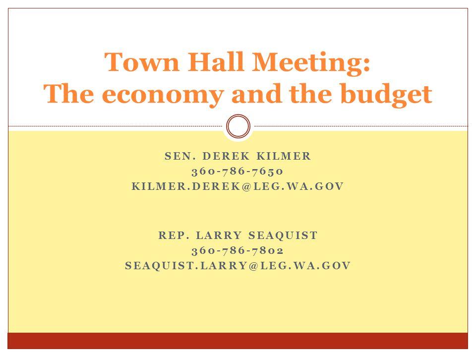 SEN. DEREK KILMER 360-786-7650 KILMER.DEREK@LEG.WA.GOV Town Hall Meeting: The economy and the budget REP. LARRY SEAQUIST 360-786-7802 SEAQUIST.LARRY@L