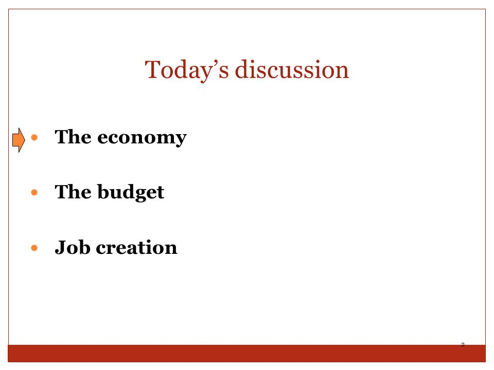 Today's discussion The economy The budget Job creation 2