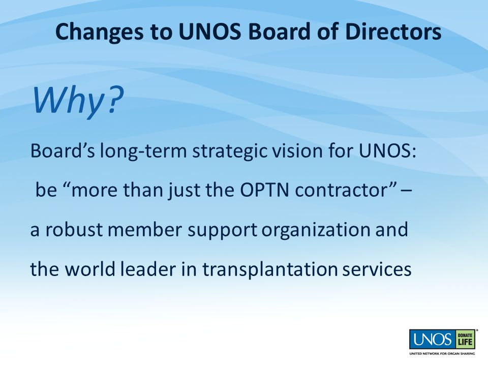 """Why? Board's long-term strategic vision for UNOS: be """"more than just the OPTN contractor"""" – a robust member support organization and the world leader"""