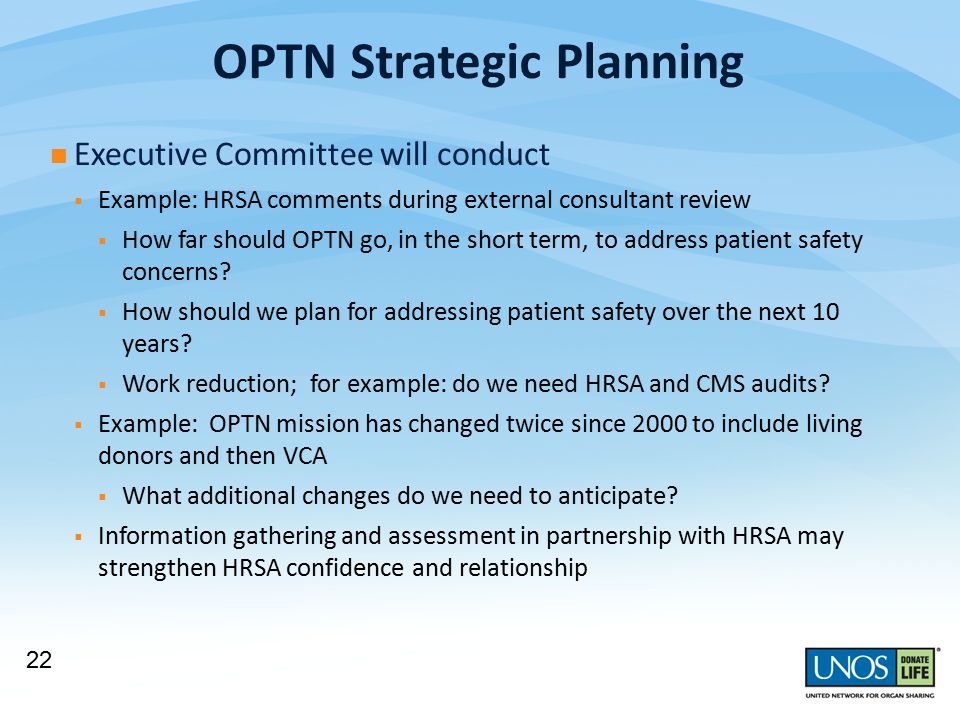 OPTN Strategic Planning Executive Committee will conduct  Example: HRSA comments during external consultant review  How far should OPTN go, in the short term, to address patient safety concerns.