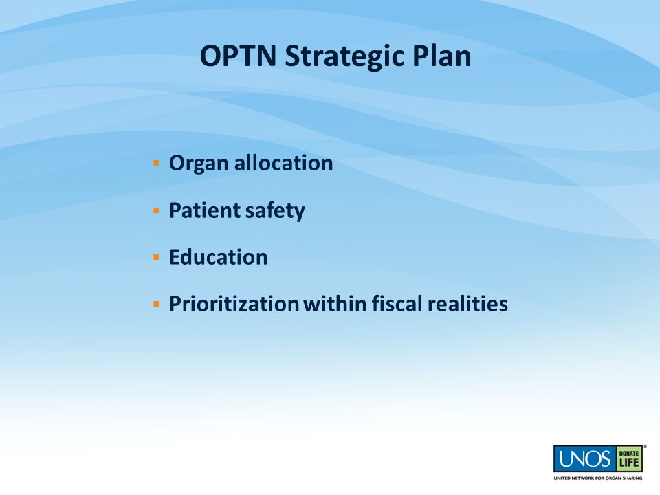  Organ allocation  Patient safety  Education  Prioritization within fiscal realities OPTN Strategic Plan