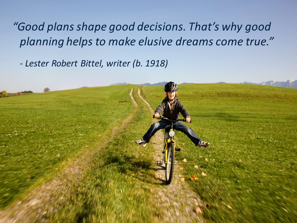 """""""Good plans shape good decisions. That's why good planning helps to make elusive dreams come true."""" - Lester Robert Bittel, writer (b. 1918)"""