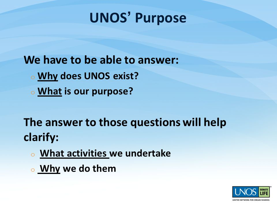 UNOS' Purpose We have to be able to answer: o Why does UNOS exist.