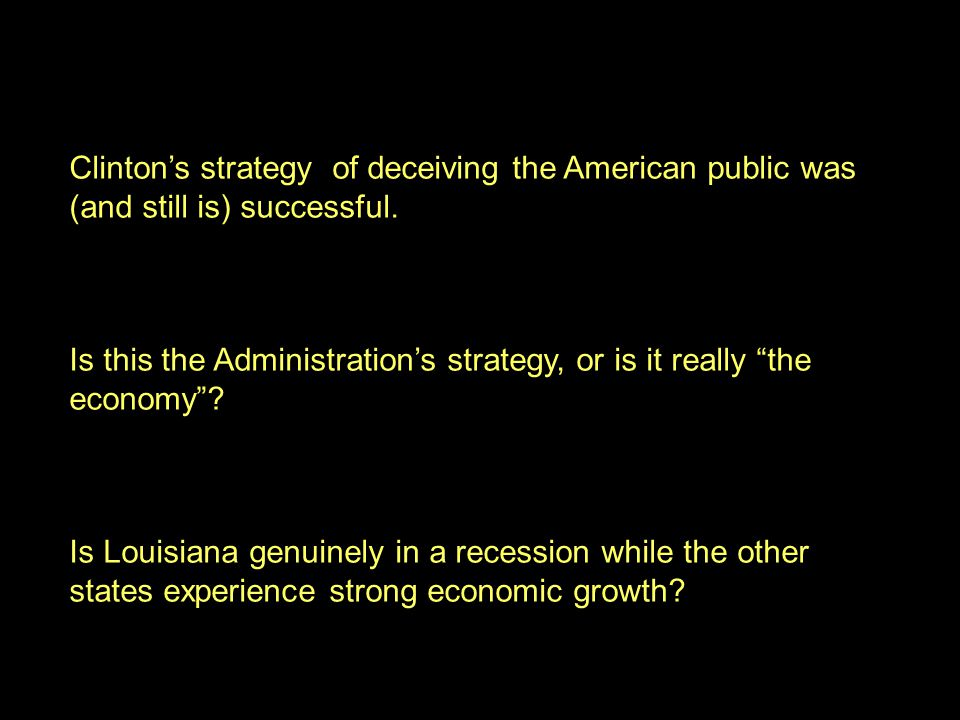 "5 Clinton's strategy of deceiving the American public was (and still is) successful. Is this the Administration's strategy, or is it really ""the econo"