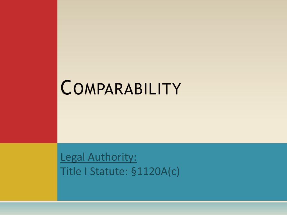 Legal Authority: Title I Statute: §1120A(c) C OMPARABILITY