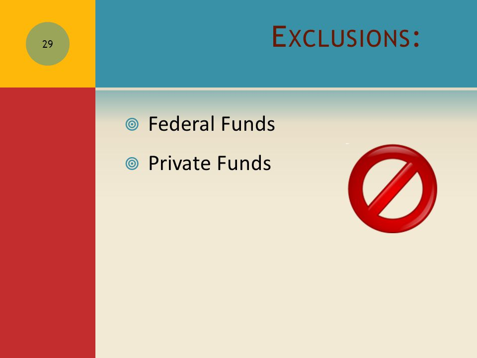 E XCLUSIONS :  Federal Funds  Private Funds 29