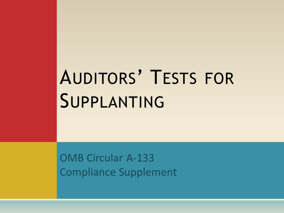 OMB Circular A-133 Compliance Supplement A UDITORS ' T ESTS FOR S UPPLANTING