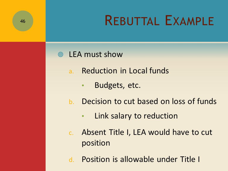 R EBUTTAL E XAMPLE  LEA must show a. Reduction in Local funds Budgets, etc.