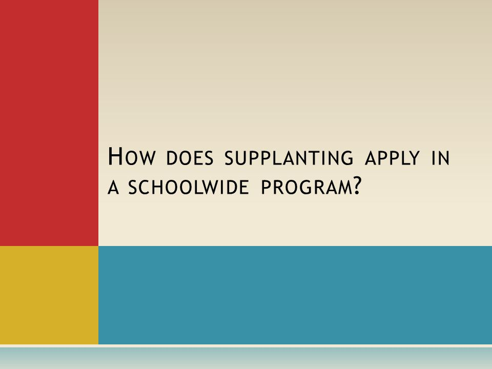 H OW DOES SUPPLANTING APPLY IN A SCHOOLWIDE PROGRAM