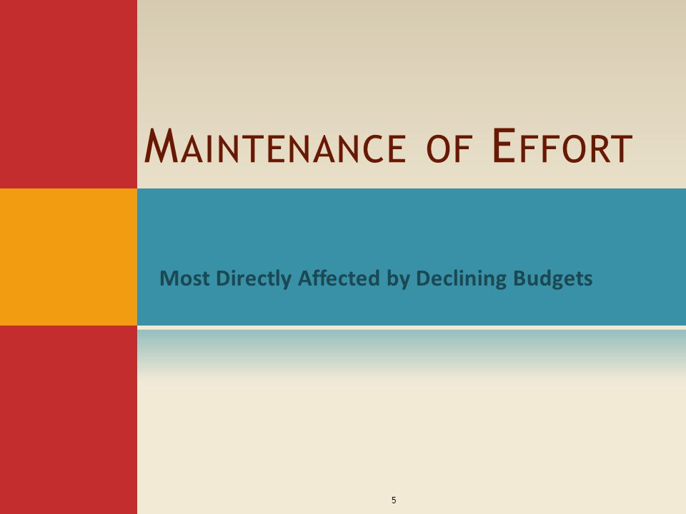 M AINTENANCE OF E FFORT Most Directly Affected by Declining Budgets 5