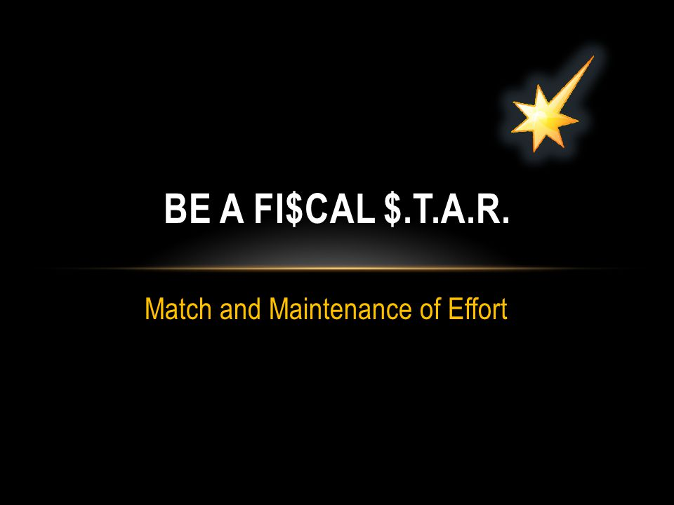 Match and Maintenance of Effort BE A FI$CAL $.T.A.R.