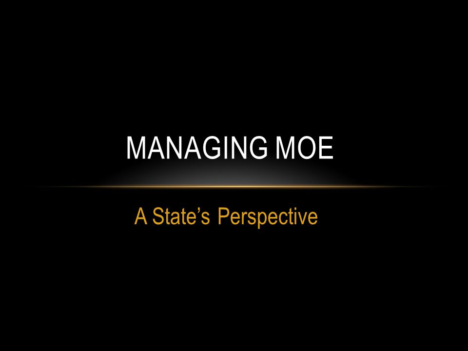 A State's Perspective MANAGING MOE