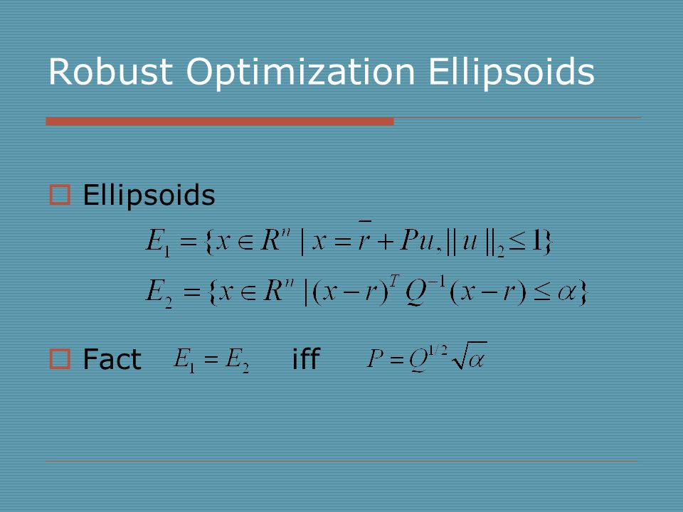 Robust Optimization Ellipsoids  Ellipsoids  Fact iff