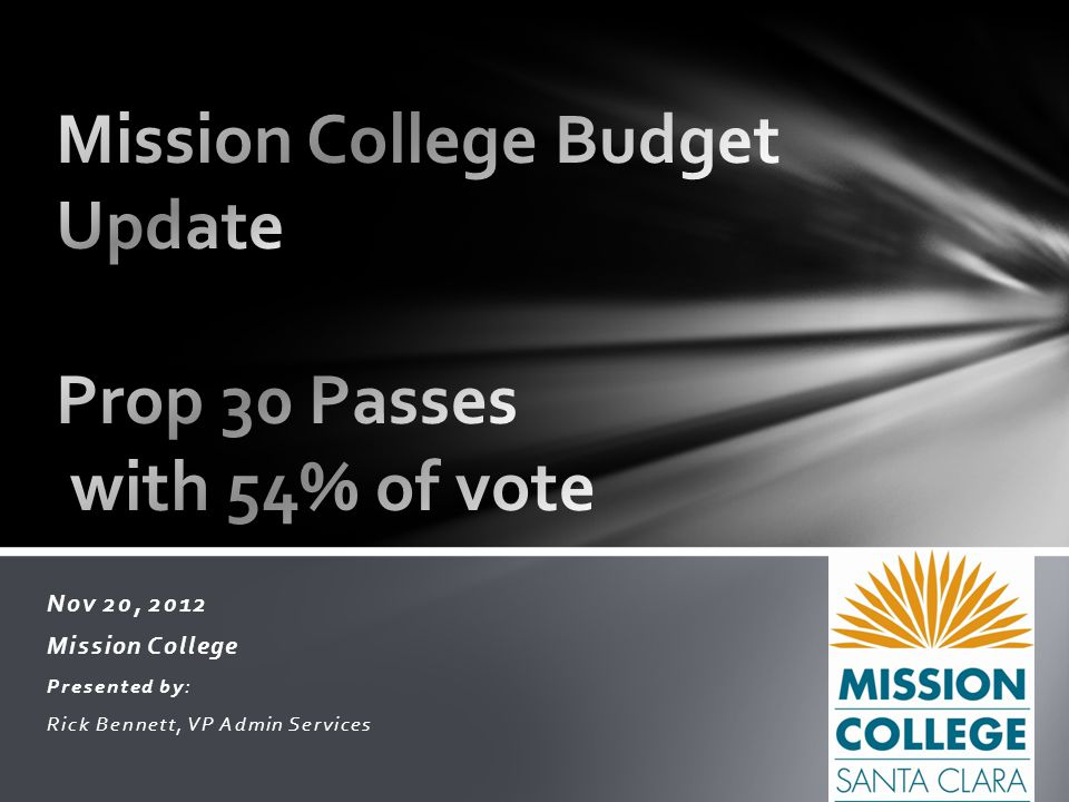 Nov 20, 2012 Mission College Presented by: Rick Bennett, VP Admin Services
