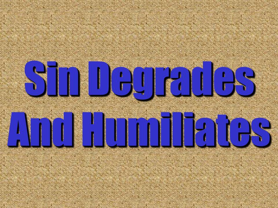 Sin Degrades And Humiliates