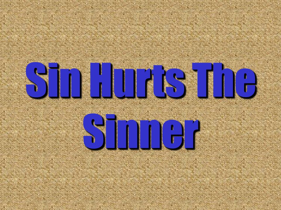 Sin Hurts The Sinner