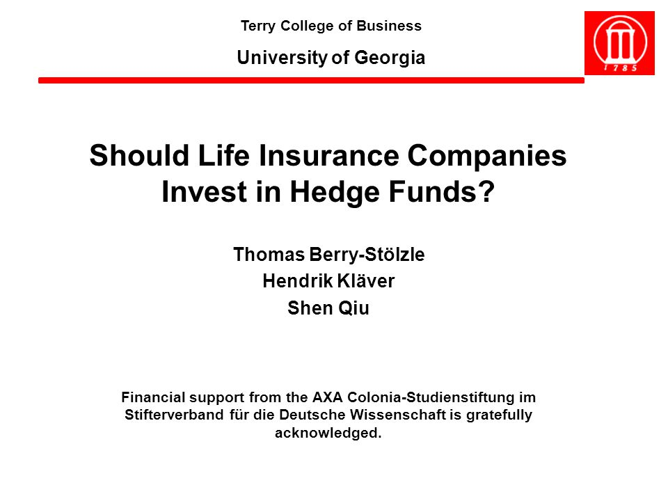 Thomas Berry-Stölzle Hendrik Kläver Shen Qiu Terry College of Business University of Georgia Should Life Insurance Companies Invest in Hedge Funds? Fi