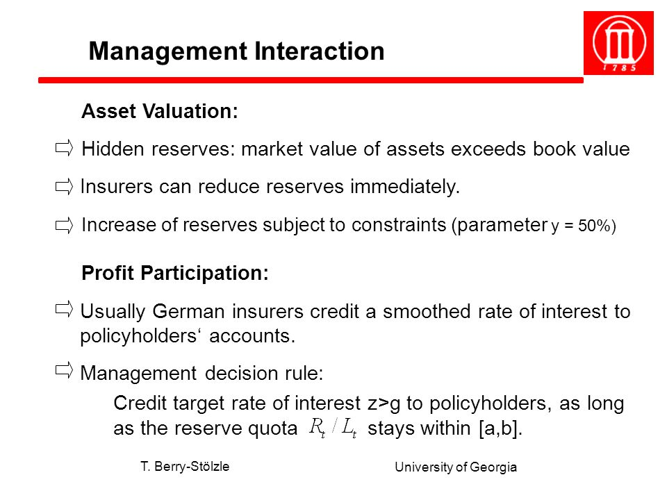 T. Berry-Stölzle University of Georgia Asset Valuation: Hidden reserves: market value of assets exceeds book value Insurers can reduce reserves immedi