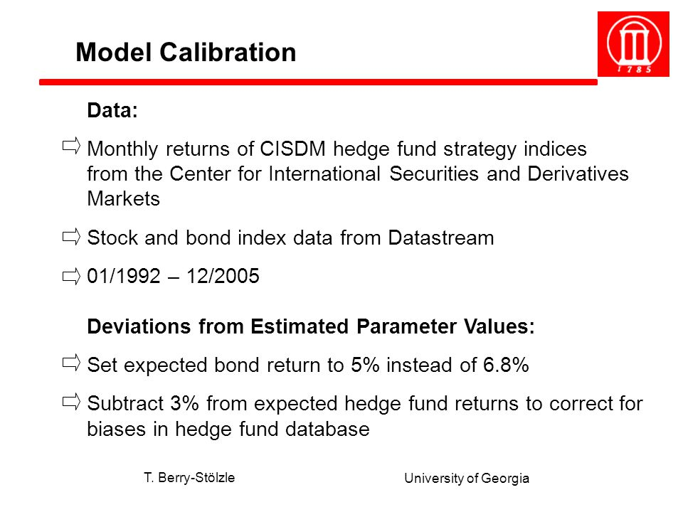 T. Berry-Stölzle University of Georgia Data: Monthly returns of CISDM hedge fund strategy indices from the Center for International Securities and Der