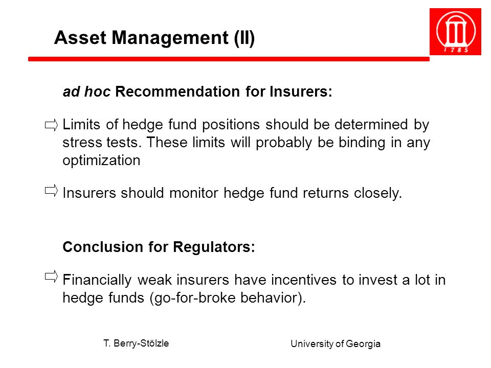 T. Berry-Stölzle University of Georgia ad hoc Recommendation for Insurers: Limits of hedge fund positions should be determined by stress tests. These