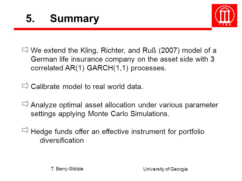 T. Berry-Stölzle University of Georgia We extend the Kling, Richter, and Ruß (2007) model of a German life insurance company on the asset side with 3