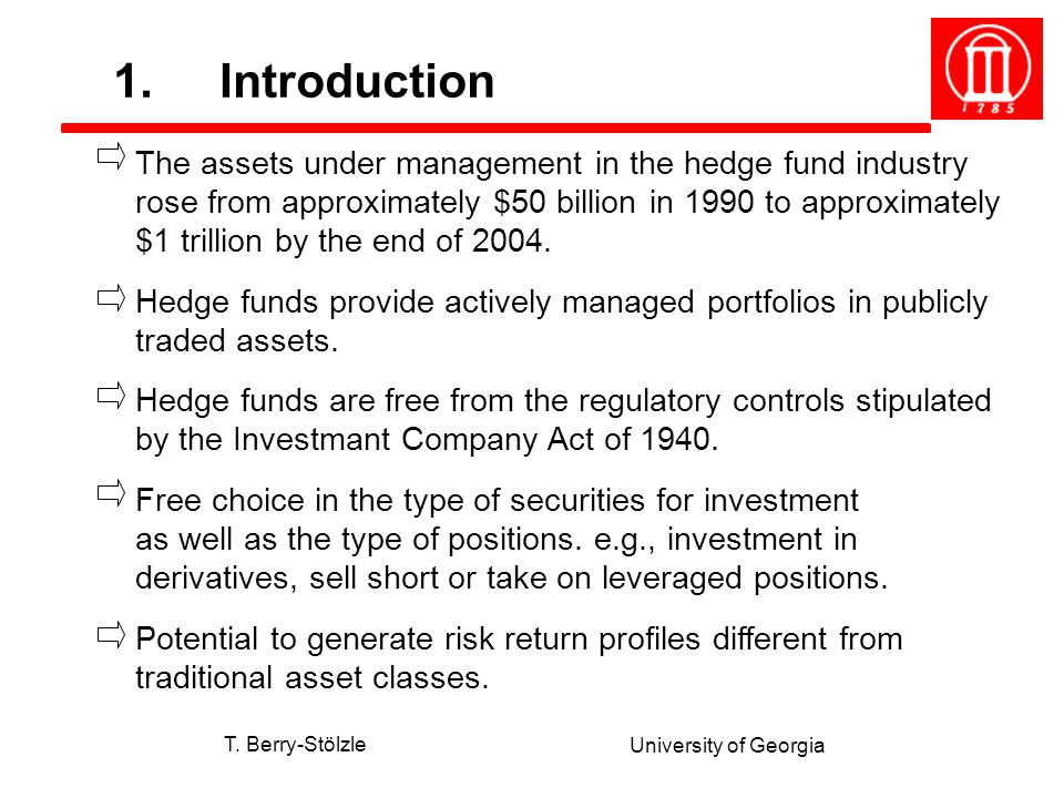 T. Berry-Stölzle University of Georgia The assets under management in the hedge fund industry rose from approximately $50 billion in 1990 to approxima