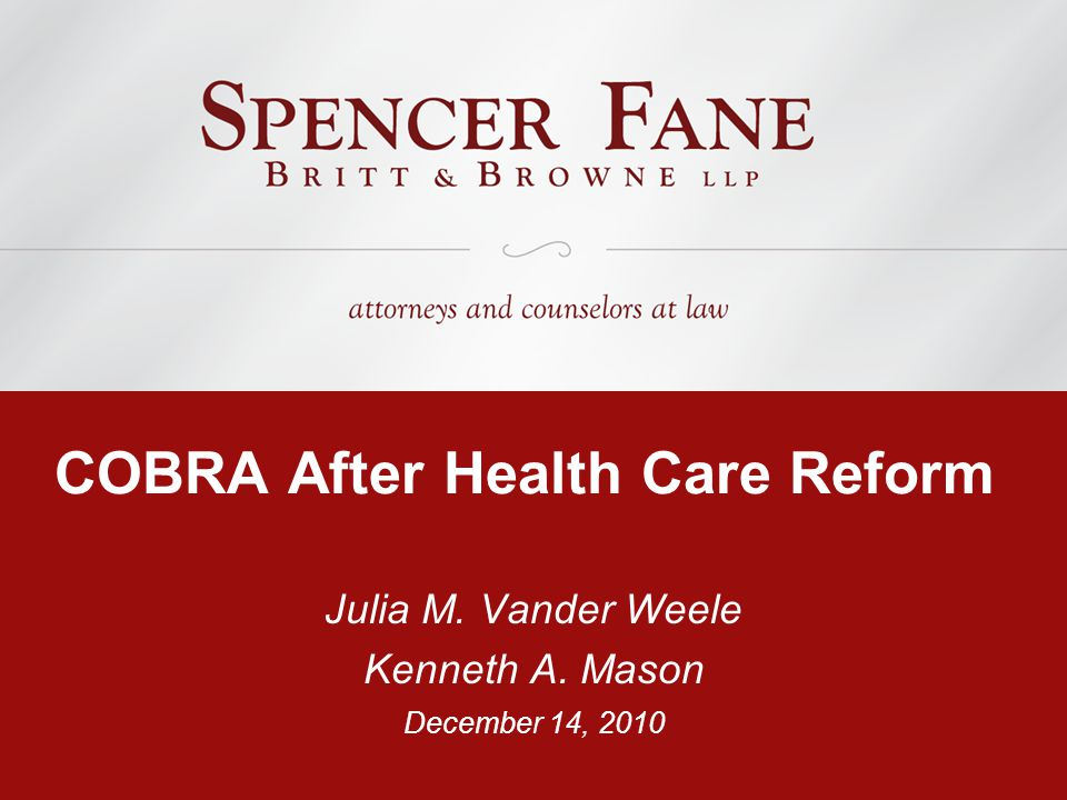COBRA After Health Care Reform Julia M. Vander Weele Kenneth A. Mason December 14, 2010